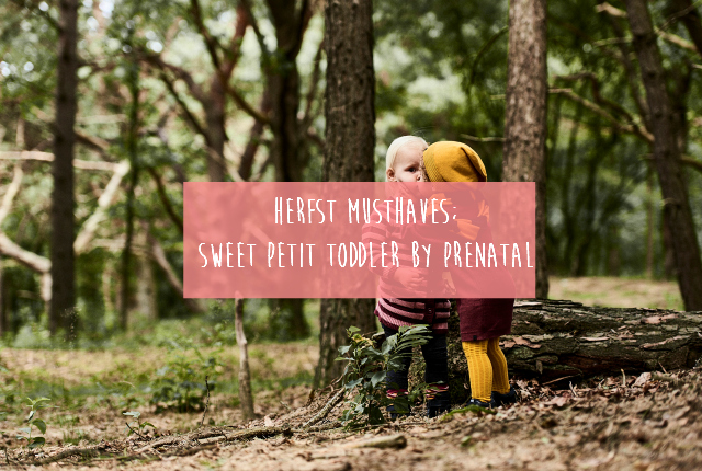 Herfst musthaves; Sweet Petit Toddler by Prenatal