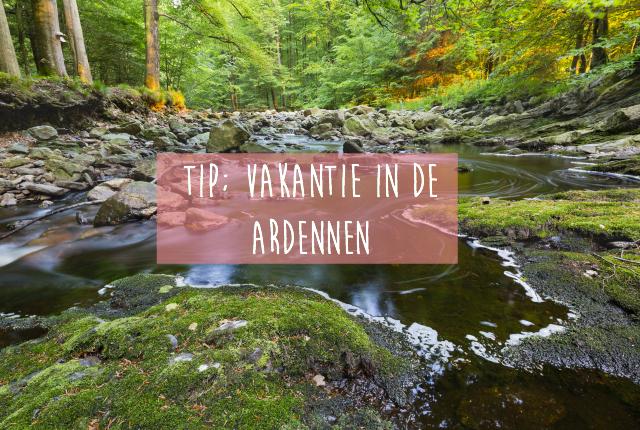 Tip; Vakantie in de Ardennen